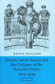 Cover of: Britain, Soviet Russia and the Collapse of the Versailles Order, 19191939 | Keith Neilson