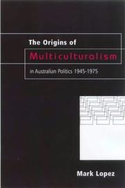 Cover of: The origins of multiculturalism in Australian politics, 1945-1975 | Mark Lopez