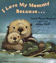 Cover of: I Love My Mommy Because... | Laurel Porter Gaylord