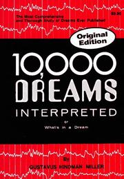 Cover of: 10,000 dreams interpreted, or what's in a dream: a scientific and practical exposition