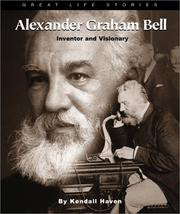 Cover of: Alexander Graham Bell: Inventor and Visionary (Great Life Stories)