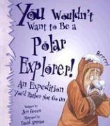 Cover of: You Wouldn't Want to Be a Polar Explorer! (You Wouldn't Want To¿)