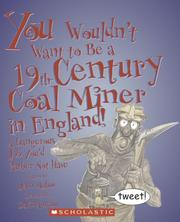 Cover of: You Wouldn't Want to Be a 19th-century Coal Miner in England!: A Dangerous Job You'd Rather Not Have (You Wouldn't Want to...)