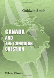 Cover of: Canada and the Canadian Question | Goldwin Smith