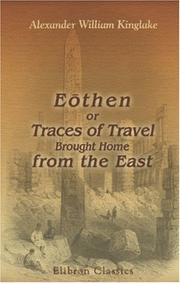 Cover of: Eothen, or, Traces of travel brought home from the East