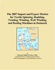 Cover of: The 2007 Import and Export Market for Textile Spinning, Doubling, Twisting, Winding, Weft Winding, and Reeling Machines in Denmark | Philip M. Parker