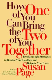 Cover of: How one of you can bring the two of you together: breakthrough strategies to resolve your conflicts and reignite your love