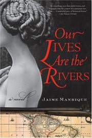 Our Lives Are the Rivers by Jaime Manrique