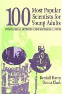 Cover of: 100 most popular scientists for young adults: biographical sketches and professional paths
