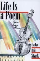 Cover of: Life is a poem-- often set to music | Evelyn Brill Stark