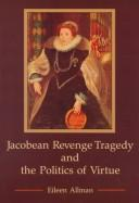 Cover of: Jacobean revenge tragedy and the politics of virtue