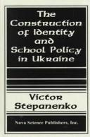 Cover of: The construction of identity and school policy in Ukraine | V. Stepanenko