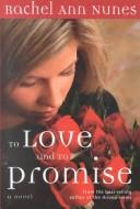 Cover of: To Love and To Promise: a novel