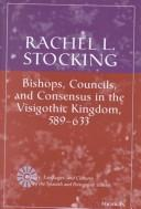Cover of: Bishops, councils, and consensus in the Visigothic Kingdom, 589-633