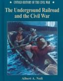 Cover of: The Underground Railroad and the Civil War | Albert A. Nofi