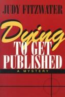 Cover of: Dying to get published | Judy Fitzwater