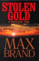 Cover of: Stolen gold | Max Brand [pseudonym]