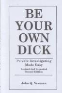 Cover of: Be your own dick | John Q. Newman
