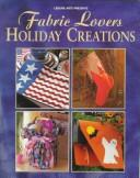 Cover of: Fabric lovers holiday creations | Catherine Corbett Fowler