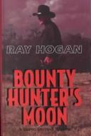 Bounty hunter's moon by Ray Hogan