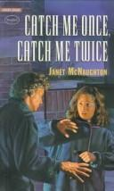Cover of: Catch me once, catch me twice