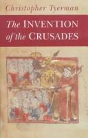 Cover of: The invention of the Crusades | Christopher Tyerman