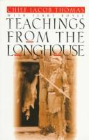 Cover of: Teachings from the longhouse | Jacob E. Thomas