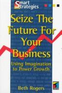 Cover of: Seize the future for your business