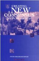Cover of: Creating a new consensus on population | Jyoti Shankar Singh