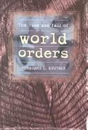 Cover of: The rise and fall of world orders