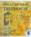 Cover of: The afternoon treehouse