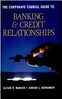 Cover of: The corporate counsel guide to banking & credit relationships