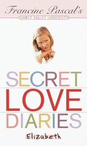 Cover of: Secret love diaries, Elizabeth | Francine Pascal