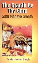 Cover of: The granth be thy guru | G. S. Kainth