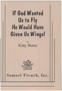 Cover of: If God wanted us to fly He would have given us wings!