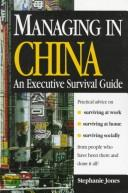 Cover of: Managing in China: an executive survival guide