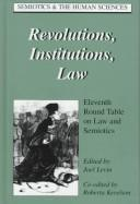 Cover of: Revolutions, institutions, law | Round Table on Law and Semiotics (11th 1997 Case Western Reserve University School of Law)