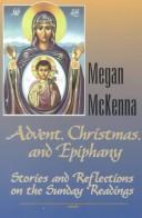 Advent, Christmas, and Epiphany by Megan McKenna