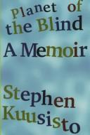 Cover of: Planet of the blind | Stephen Kuusisto