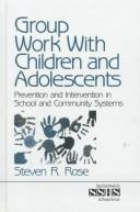 Cover of: Group work with children and adolescents | Steven R. Rose