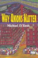 Why unions matter by Michael Yates