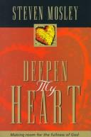 Cover of: Deepen my heart | Steven R. Mosley
