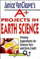 Cover of: Janice VanCleave's A+ projects in earth science
