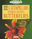 Cover of: How caterpillars turn into butterflies | Jill Bailey