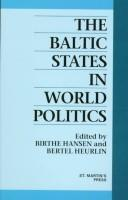 Cover of: The Baltic states in world politics | edited by Birthe Hansen and Bertel Heurlin.