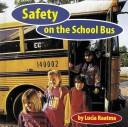 Cover of: Safety on the school bus | Lucia Raatma