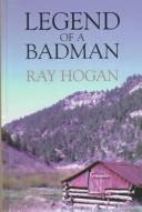 Cover of: Legend of a badman | Ray Hogan