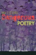 Cover of: Writing dangerous poetry | Michael C. Smith