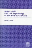 Cover of: Anger, guilt, and the psychology of the self in Clarissa