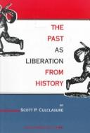 Cover of: past as liberation from history | Scott P. Culclasure